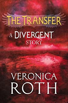 The Transfer: A Divergent Story by [Veronica Roth]