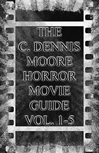 The C. Dennis Moore Horror Movie Guide Vol. 1-5 (English Edition)