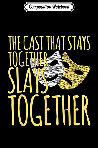 Composition Notebook: Cast That Stays Together Slays Broadway Actor Theatre Dreams Journal/Notebook Blank Lined Ruled 6x9 100 Pages