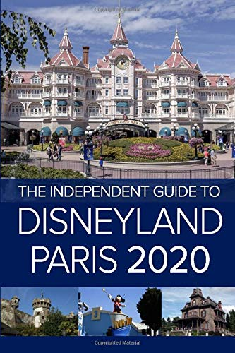 The Independent Guide to Disneyland Paris 2020 (The Independent Guide to... Theme Park Series)