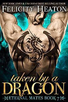 Taken by a Dragon (Eternal Mates Paranormal Romance Series Book 7) by [Felicity Heaton]