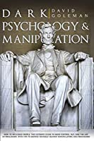 Dark Psychology and Manipulation: How to Influence People: The Ultimate Guide to Mind Control, Nlp, and the Art of Persuasion. with Tips to Defend Yourself Against Manipulators and Persuaders