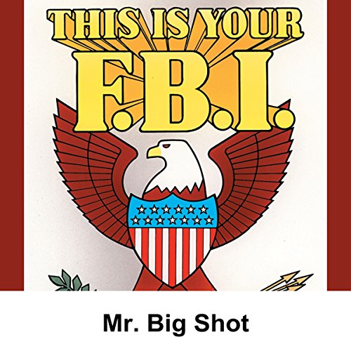 This Is Your FBI: Mr. Big Shot                   By:                                                                                                                                 Jerry Devine                               Narrated by:                                                                                                                                 Stacy Harris,                                                                                        Betty Lou Gerson,                                                                                        William Spargrove                      Length: 29 mins     2 ratings     Overall 4.5