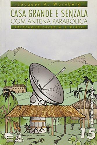 Casa Grande e Senzala com Antena Parabólica. Telecomunicação e o Brasil - Volume 15. Coleção Comunicação (Em Portuguese do Brasil)