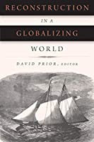 Reconstruction in a Globalizing World (Reconstructing America)