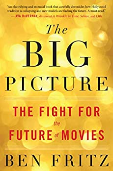 The Big Picture: The Fight for the Future of Movies by [Ben Fritz]