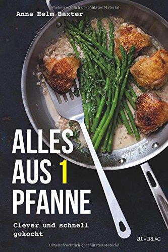 Alles aus 1 Pfanne: Clever und schnell gekocht. Das One-Pot-Kochbuch mit Rezepten für den Alltag und besondere Gelegenheiten