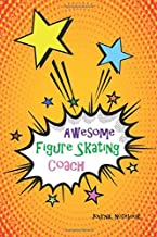 Awesome Figure Skating Coach Journal Notebook: Orange Pop Art 6x9 Blank Lined, 110 Page, Great for Lists, Notes, Jouranling, Gift ideas for Appreciation, Christmas or Year End Gift