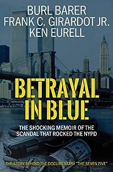 [Burl Barer, Frank C. Girardot, Ken Eurell]のBetrayal in Blue: The Shocking Memoir of the Scandal That Rocked the NYPD (English Edition)