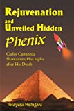 Rejuvenation and Unveiled Hidden Phenix: Carlos Castaneda Shamanism Plus a after His Death