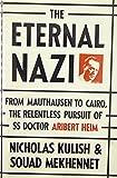 The Eternal Nazi: From Mauthausen to Cairo, the Relentless Pursuit of SS Doctor Aribert Heim - Nicholas Kulish