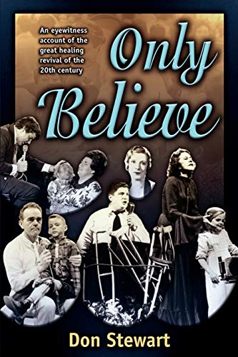 Only Believe: Eye Witness Account of the Great Healing Revivals
