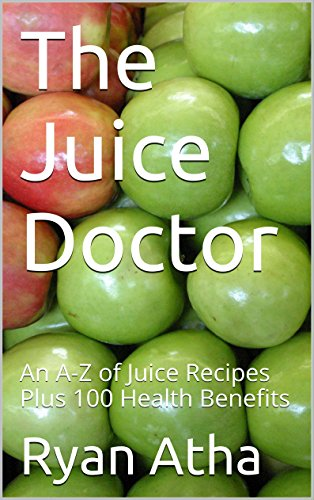 The Juice Doctor: An A-Z of Juice Recipes Plus 100 Health Benefits...