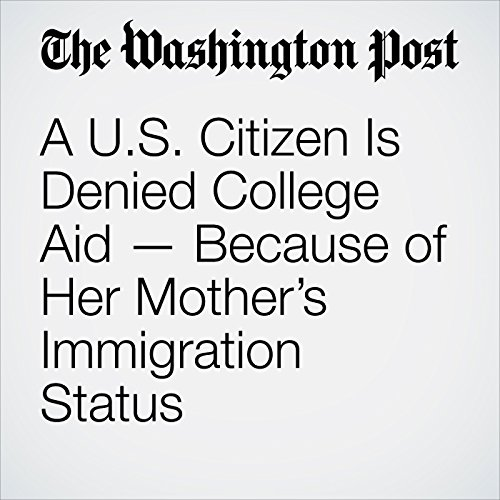A U.S. Citizen Is Denied College Aid — Because of Her Mother's Immigration Status copertina