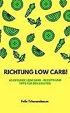 Richtung Low Carb!: 65 gesunde Low Carb - Rezepte und Tipps für den Einstieg
