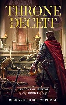 Throne of Deceit: Dragons of Isentol Book 1 by [pdmac, Richard Fierce]