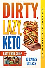 DIRTY, LAZY, KETO Fast Food Guide: 10 Carbs or Less: Ketogenic Diet, Low Carb Choices for Beginners - Wanting Weight Loss ...