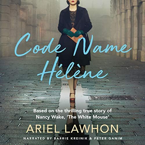 Code Name Helene: Based on the Thrilling True Story of Nancy Wake, 'The White Mouse' cover art