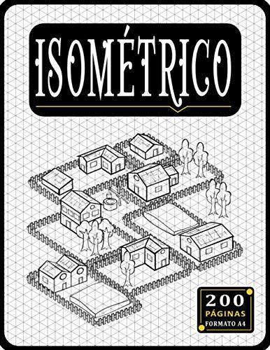 Cuaderno Isométrico: Papel isométrico para dibujo, cuadrícula de triángulo equilátero de 200 páginas de 1/4 de pulgada, Libro isométrico A4