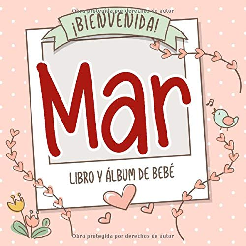 ¡Bienvenida Mar! Libro y álbum de bebé: Libro de bebé y álbum para bebés personalizado, regalo para el embarazo y el nacimiento, nombre del bebé en la portada