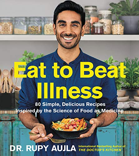 Eat to Beat Illness: 80 Simple, Delicious Recipes Inspired by the Science of Food as Medicine