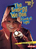 The Energy We See: A Look at Light (Lightning Bolt Books ® €• Exploring Physical Science)