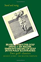 Ernest Jones's The Golf Swing + Sir Walter Simpson's The Art Of Golf (both fully illustrated): Two golf classics