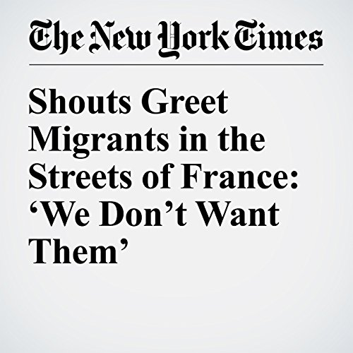 Shouts Greet Migrants in the Streets of France: 'We Don't Want Them' cover art