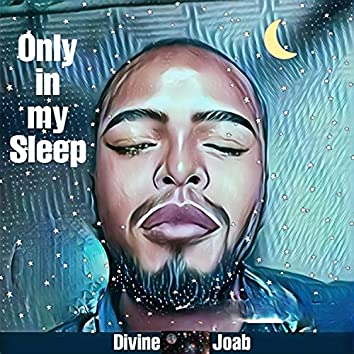 Only in my sleep