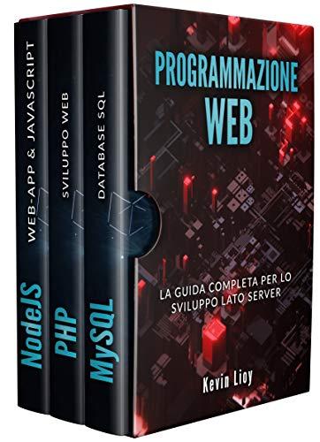 PROGRAMMAZIONE WEB: La guida completa per lo sviluppo lato server. Include PHP, MySQL e NodeJS (Sviluppo Web Vol. 4)
