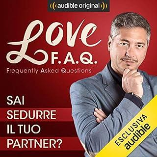 Sai sedurre il tuo partner?     Love F.A.Q. con Marco Rossi              Di:                                                                                                                                 Marco Rossi                               Letto da:                                                                                                                                 Marco Rossi                      Durata:  14 min     25 recensioni     Totali 4,5