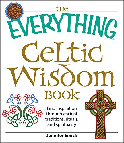 The Everything Celtic Wisdom Book: Find inspiration through ancient traditions, rituals, and spirituality (Everything®)