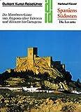 Spaniens Südosten. Die Levante. Kunst - Reiseführer - Hartmut Klüver