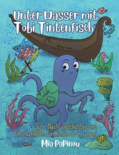 Unter Wasser mit Tobi Tintenfisch: Gute Nacht Geschichten für Kinder ab 4 Jahren - Vorlesebuch zum Einschlafen