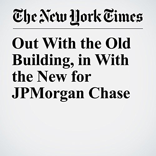 Out With the Old Building, in With the New for JPMorgan Chase audiobook cover art