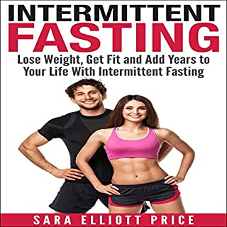 Intermittent Fasting: Lose Weight, Get Fit and Add Years to Your Life with Intermittent Fasting cover art