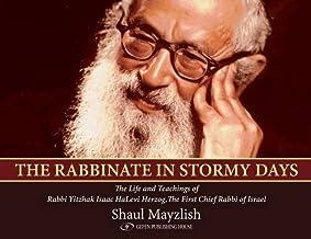Rabbinate in Stormy Days: The Life & Teachings of Rabbi Yitzhak Isaac HaLevi Herzog, The First Chief Rabbi of Israel