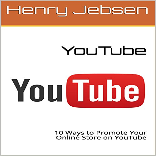 YouTube: 10 Ways to Promote Your Online Store on YouTube audiobook cover art