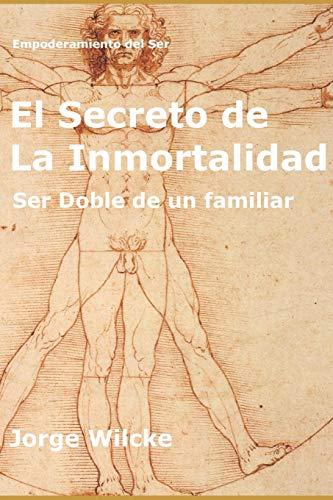 EL SECRETO DE LA INMORTALIDAD: SER DOBLE DE UN FAMILIAR: 2 (EMPODERAMIENTO DEL SER)