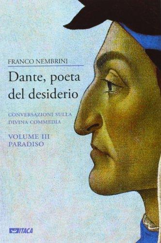 Dante, poeta del desiderio. Conversazioni sulla Divina Commedia. Paradiso (Vol. 3)