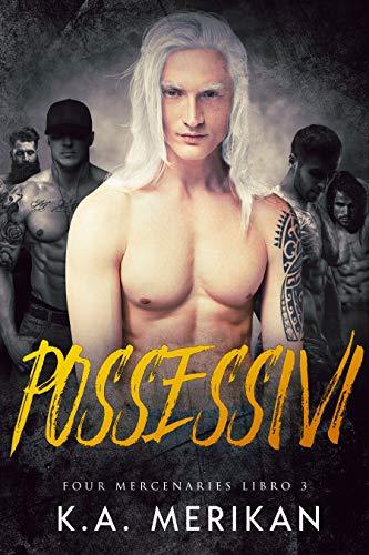 Possessivi (gay harem romance) (Four Mercenaries IT Vol. 3) di [K.A. Merikan, Alessandra Magagnato, Alice Arcoleo]