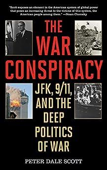 The War Conspiracy: JFK, 9/11, and the Deep Politics of War by [Peter Dale Scott]