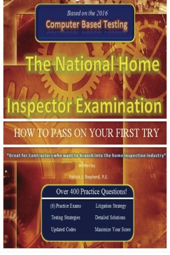 "The National Home Inspector Examination ""How to Pass on Your First Try"": A must have for Contractors who want to branch into the Home Inspection industry"