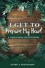 I Get To Prepare My Heart: A Christmas Devotional