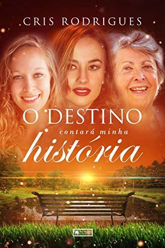 O Destino contará  minha história por [Cris Rodrigues]