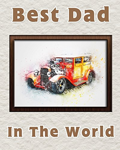 Best Dad in the World: Notebook for the best father   Fathers Day Gift   8x10 Lined Notebook for the worlds best Dad   Red Car