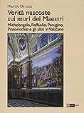 Verità nascoste sui muri dei maestri. Michelangelo, Raffaello, Perugino, Pintoricchio e gli altri in Vaticano. Ediz. illustrata