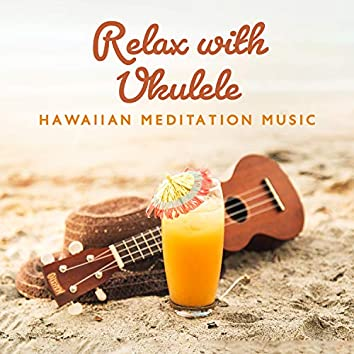 Relax with Ukulele: Hawaiian Meditation Music & Nature Sounds for Less Stress & Deep Rest