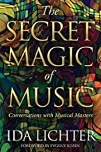 The Secret Magic of Music: Conversations with Musical Masters