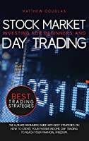 Stock Market Investing for Beginners and Day Trading: The Ultimate Beginners Guide with Best Strategies On How to Create Your Passive Income. Day Trading to Reach Your Financial Freedom (Trading Guide)